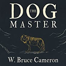 The Dog Master: A Novel of the First Dog (       UNABRIDGED) by W. Bruce Cameron Narrated by David Colacci