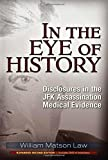 img - for In the Eye of History: Disclosures in the JFK Assassination Medical Evidence by William Matson Law (2015-11-19) book / textbook / text book
