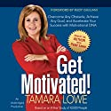 Get Motivated!: Overcome Any Obstacle, Achieve Any Goal and Accelerate Your Success with Motivational DNA (       UNABRIDGED) by Tamara Lowe Narrated by Tamara Lowe