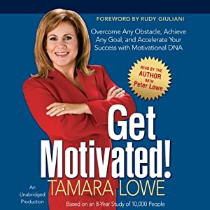 Get Motivated!: Overcome Any Obstacle, Achieve Any Goal and Accelerate Your Success with Motivational DNA | [Tamara Lowe]