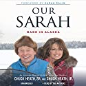 Our Sarah: Made in Alaska Audiobook by Chuck Heath, Jr., Chuck Heath, Sr., Sarah Palin (foreword) Narrated by Chuck Heath, Jr., Chuck Heath, Sr.