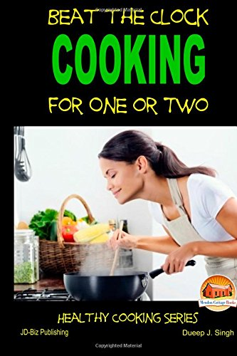 Beat the Clock - Cooking for One or Two by John Davidson, Dueep J. Singh