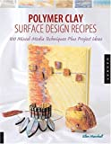 cover of Polymer Clay surface Design Recipes: 100 Mixed-Media Techniques Plus Project Ideas