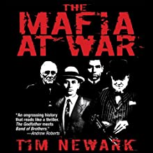 The Mafia at War: The Shocking True Story of America's Wartime Pact with Organized Crime (       UNABRIDGED) by Tim Newark Narrated by Michael Kramer