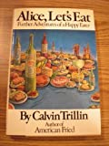 Alice Let's Eat: Further Adventures of a Happy Eater (0394425006) by Trillin, Calvin