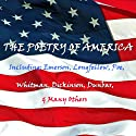 The Poetry of America (       UNABRIDGED) by William Cullen Bryant, Ralph Waldo Emerson, Henry Wadsworth Longfellow, Edgar Allan Poe, Paul Laurence Dunbar Narrated by Lorelei King, William Hootkins, William Dufris, Richard Mitchley