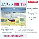 Britten: Spring Symphony / Welcome Ode / Psalm 150