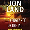 The Vengeance of the Tau: A Blaine McCracken Novel Audiobook by Jon Land Narrated by Lance Axt