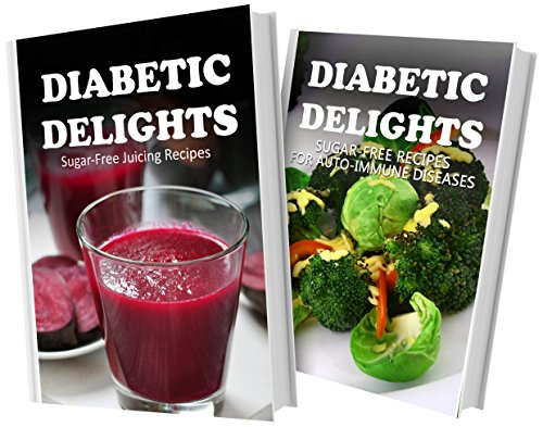 Sugar-Free Juicing Recipes And Sugar-Free Recipes For Auto-Immune Diseases: 2 Book Combo (Diabetic Delights) front-483719