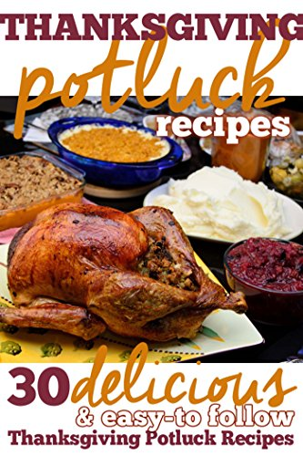 Thanksgiving Potluck Recipes: 30 Delicious and Easy-to-Follow Thanksgiving Potluck Recipes by Elizabeth Barnett