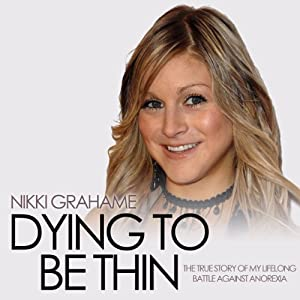Dying to Be Thin: The True Story of My Lifelong Battle Against Anorexia | [Nikki Grahame]