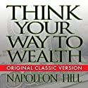 Think Your Way to Wealth (       UNABRIDGED) by Napoleon Hill Narrated by Erik Synnestvedt, Don Hagen
