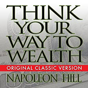 Think Your Way to Wealth | [Napoleon Hill]