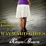 The Longings of Wayward Girls: A Novel   Karen Brown