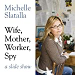 Wife, Mother, Worker, Spy: A Slideshow | Michelle Slatalla