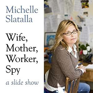 Wife, Mother, Worker, Spy: A Slideshow | [Michelle Slatalla]
