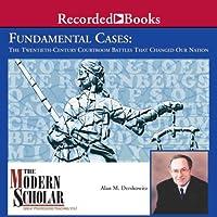 The Modern Scholar: Fundamental Cases: The Twentieth-Century Courtroom Battles That Changed Our Nation (       UNABRIDGED) by Alan M. Dershowitz