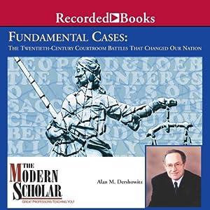 The Modern Scholar: Fundamental Cases: The Twentieth-Century Courtroom Battles That Changed Our Nation | [Alan M. Dershowitz]