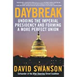 Daybreak: Undoing the Imperial Presidency and Forming a More Perfect Union ~ David Swanson