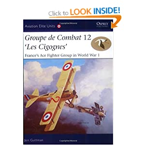 Groupe de Combat 12, 'Les Cigognes': France's Ace Fighter Group in World War 1 Jon Guttman