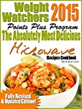 Weight Watchers 2015 Points Plus Program The Absolutely Most Delicious Microwave Recipes Cookbook