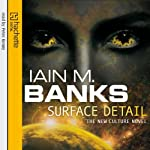 Surface Detail (       UNABRIDGED) by Iain M. Banks Narrated by Peter Kenny