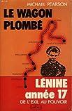 echange, troc Pearson - Le Wagon plombe: Lenine annee 17 -De l'exil au pouvoir
