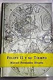 img - for Felipe II y su Tiempo (Espasa Forum) (Spanish Edition) book / textbook / text book