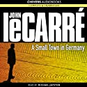 A Small Town in Germany (       UNABRIDGED) by John le Carré Narrated by Michael Jayston