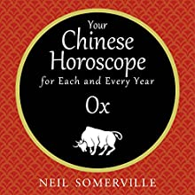 Your Chinese Horoscope for Each and Every Year - Ox | Livre audio Auteur(s) : Neil Somerville Narrateur(s) : Helen Keeley