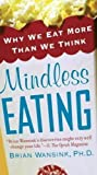 MINDLESS EATING: WHY WE EAT MORE THAN WE THINK By Wansink, Brian (Author) Mass Market Paperbound on 28-Dec-2010