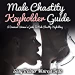 Male Chastity Keyholder Guide: A Dominant Woman's Guide to Male Chastity Keyholding | Mistress Dede