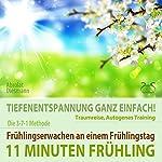 11 Minuten Frühling: Tiefenentspannung ganz einfach! Frühlingserwachen an einem Frühlingstag - Traumreise, Autogenes Training | Franziska Diesmann,Torsten Abrolat