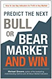 Michael Sincere Predict the Next Bull or Bear Market and Win: How to Use Key Indicators to Profit in Any Market