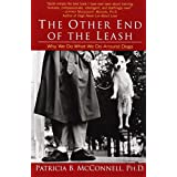 The Other End of the Leash: Why We Do What We Do Around Dogs ~ Patricia B. McConnell