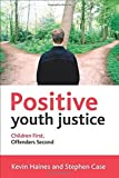 img - for Positive Youth Justice: Children First, Offenders Second by Kevin Haines (2015-06-29) book / textbook / text book
