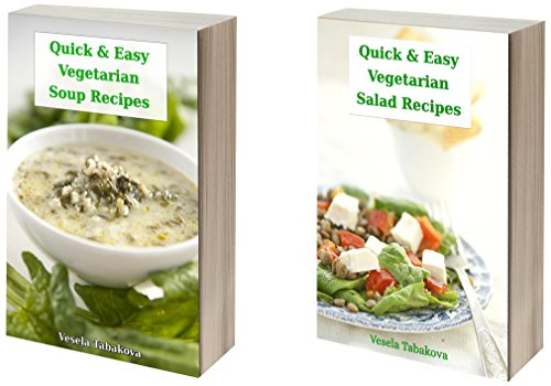 Delicious Vegetarian Cookbook Bundle: Quick and Easy Soup and Salad Recipes the Whole Family Will Love! (Healthy Cookbook Series 19) by Vesela Tabakova