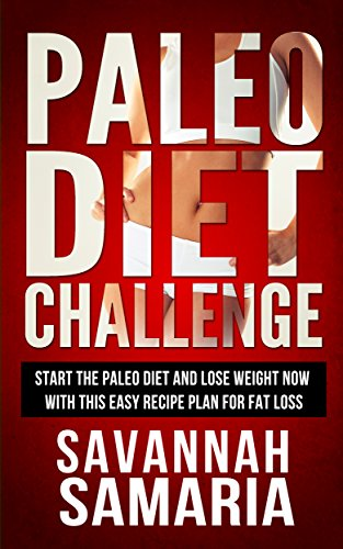 Paleo: Diet Challenge - Paleo Recipes for Rapid Weight Loss: Delicious, Quick & Easy Recipes to Help Burn Your Stubborn...