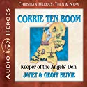 Corrie ten Boom: Keeper of the Angels' Den (Christian Heroes: Then and Now) (       UNABRIDGED) by Janet Benge, Geoff Benge Narrated by Rebecca Gallagher