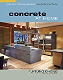 Concrete At Home: Innovative Forms And Finishes: Floors, Walls, Fireplaces, Countertops