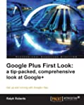 Google Plus First Look: a tip-packed,...