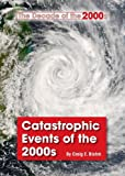 img - for Catastrophic Events of the 2000s (The Decade of the 2000s) book / textbook / text book