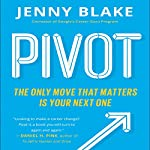Pivot: The Only Move That Matters Is Your Next One | Jenny Blake