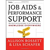 Job Aids and Performance Support: Moving From Knowledge in the Classroom to Knowledge Everywhere (Essential Knowledge Resource)