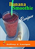 img - for Banana Smoothie Recipes: Potassium Power-Packed Smoothies book / textbook / text book