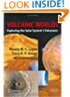 Volcanic Worlds: Exploring The Solar System's Volcanoes (Springer Praxis Books / Geophysical Sciences)