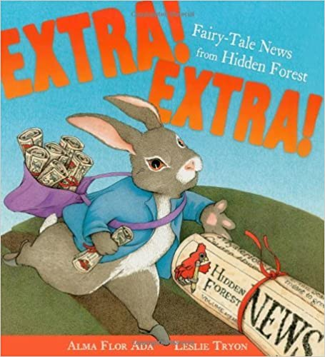 Extra!: Fairy-Tale News from Hidden Forest: Written by Alma Flor Ada, 2007 Edition, Publisher: Atheneum Books [Hardcover]