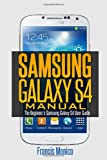 Samsung Galaxy S4 Manual: The Beginner's Samsung Galaxy S4 User Guide