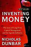 Inventing Money: The Story of Long-Term Capital Management and the Legends Behind It (0471498114) by Nicholas Dunbar