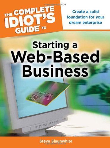 The Complete Idiot's Guide to Starting a Web-Based Business (Complete Idiot's Guides (Computers))